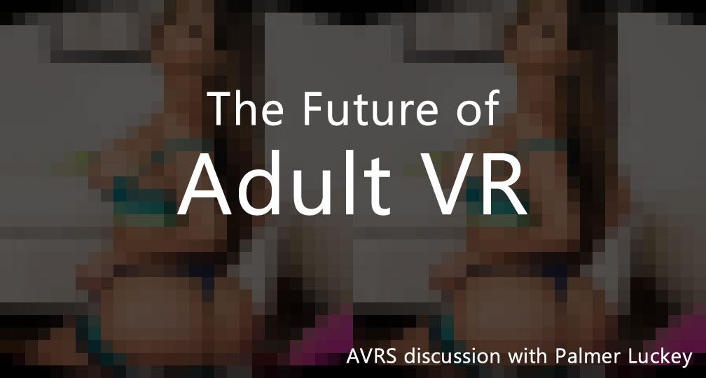 the future of adult vr by palmer luckey vr porn blog virtual reality