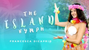 The Island Nymph RealityLovers Francesca DiCaprio vr porn video vrporn.com virtual reality