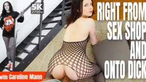 Right-From-Sex-Shop-And-Onto-Dick-TmwVRnet-Caroline-Mann-vr-porn-video-vrporn.com-virtual-reality
