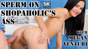 Sperm On Shopaholic's Ass TmwVRnet Megan Venturi vr porn video vrporn.com virtual reality