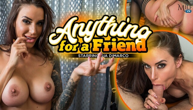 Anything For A Friend MILFVR Gia DiMarco vr porn video